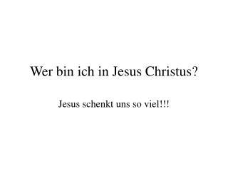 Wer bin ich in Jesus Christus?