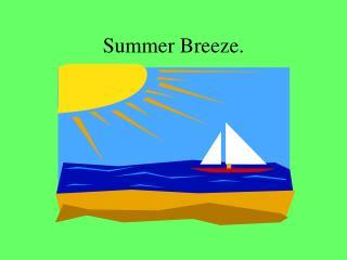 Summer Breeze.