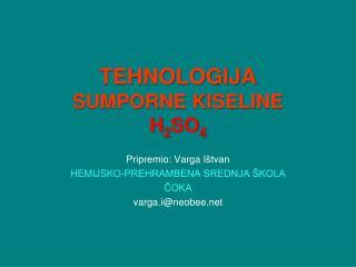 TEHNOLOGIJA  SUMPORNE KISELINE H 2 SO 4