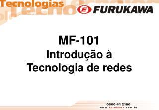 MF-101 Introdução à Tecnologia de redes