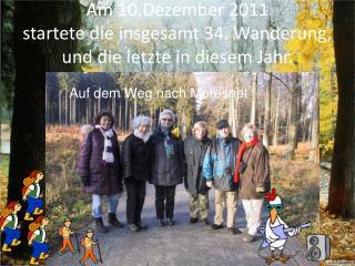 Am 10.Dezember 2011 startete die insgesamt 34. Wanderung, und die letzte in diesem Jahr.