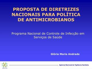 PROPOSTA DE DIRETRIZES NACIONAIS PARA POLÍTICA DE ANTIMICROBIANOS