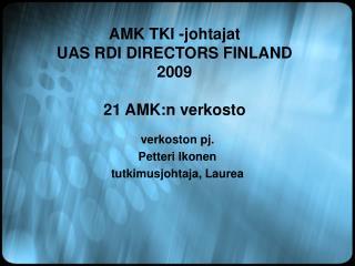 AMK TKI -johtajat  UAS RDI DIRECTORS FINLAND 2009 21 AMK:n verkosto