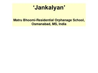 'Jankalyan'  Matru Bhoomi-Residential Orphanage School, Osmanabad, MS, India