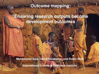 Mohammed Said, David Nkedianye, and Robin Reid International Livestock Research Institute