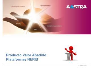 Producto Valor Añadido Plataformas NERIS