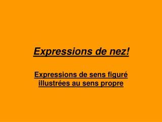 Expressions de nez!