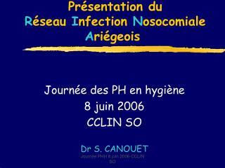 Pr sentation du  R seau Infection Nosocomiale Ari geois