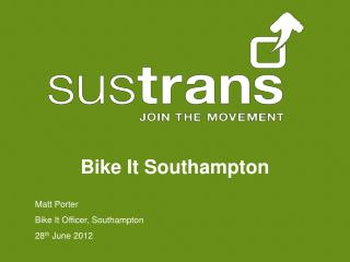 Matt Porter   Bike It Officer, Southampton 28 th  June 2012