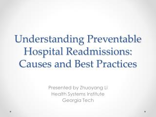 Understanding Preventable Hospital Readmissions:  Causes and Best  Practices