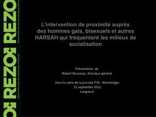 Présentation  de  Robert Rousseau, Directeur général