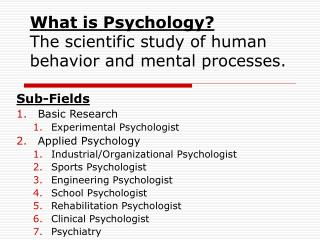 What is Psychology The scientific study of human behavior and mental processes.