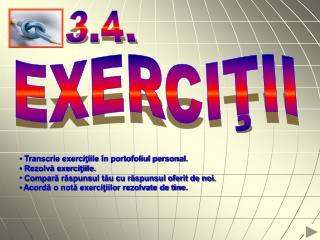 Transcrie exerciţiile în portofoliul personal.  Rezolvă exerciţiile.