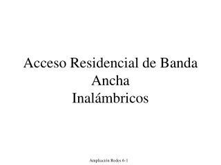 Acceso Residencial de Banda Ancha Inalámbricos