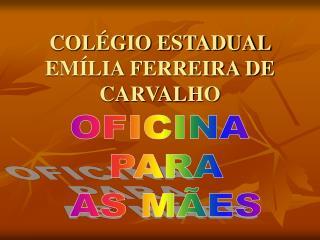 COLÉGIO ESTADUAL EMÍLIA FERREIRA DE CARVALHO