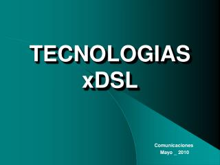 TECNOLOGIAS xDSL
