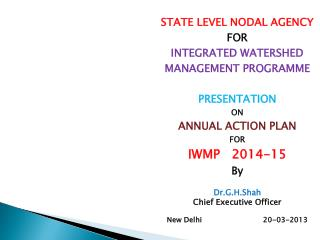 STATE LEVEL NODAL AGENCY  FOR INTEGRATED WATERSHED MANAGEMENT PROGRAMME PRESENTATION  ON