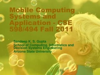 Mobile Computing Systems and Application - CSE 598/494 Fall 2011