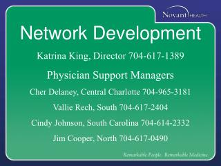 Network Development Katrina King, Director 704-617-1389 Physician Support Managers