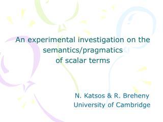 An experimental investigation on the semantics/pragmatics  of scalar terms