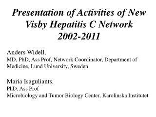 Presentation of Activities of New Visby Hepatitis C Network  2002-2011 Anders Widell,