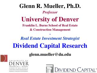 Glenn R. Mueller, Ph.D. Professor University of Denver Franklin L. Burns School of Real Estate