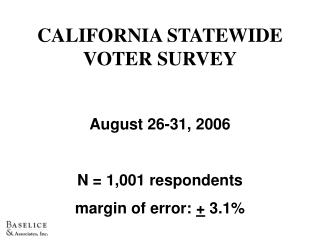 CALIFORNIA STATEWIDE VOTER SURVEY August 26-31, 2006 N = 1,001 respondents
