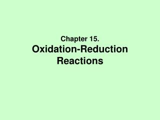Chapter 15. Oxidation-Reduction Reactions