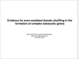 Evidence for exon-mediated domain shuffling in the formation of complex eukaryotic genes