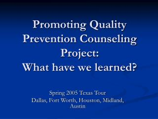 Promoting Quality Prevention Counseling Project:   What have we learned?