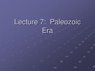 Lecture 7:  Paleozoic Era