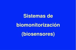 Sistemas de biomonitorización  (biosensores)