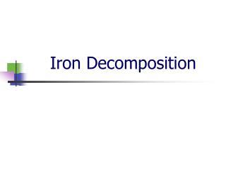 Iron Decomposition