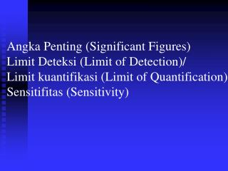 Angka Penting (Significant Figures) Limit Deteksi (Limit of Detection)/