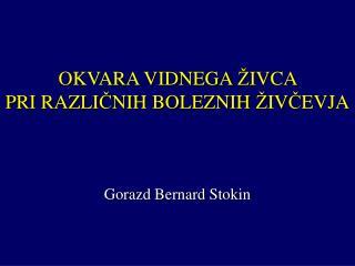 OKVARA VIDNEGA  Ž IVCA  PRI RAZLI Č NIH BOLEZNIH  Ž IV Č EVJA Gorazd Bernard Stokin