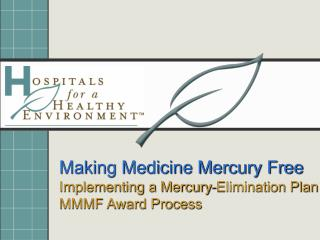 Making Medicine Mercury Free Implementing a Mercury-Elimination Plan MMMF Award Process