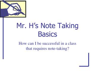Mr. H � s Note Taking Basics