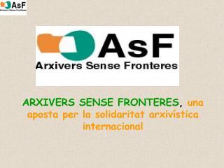 ARXIVERS SENSE FRONTERES ,  una aposta per la solidaritat arxivística internacional