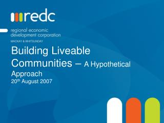 Building Liveable Communities –  A Hypothetical Approach 20 th  August 2007