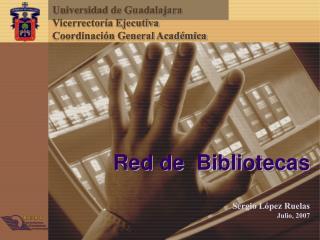 Red de  Bibliotecas Sergio López Ruelas Julio, 2007