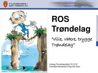 """ROS Trøndelag """"ville, vakre, trygge Trøndelag"""""""