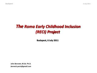 The  Roma Early Childhood Inclusion   (RECI) Project  Budapest, 6 July 2011