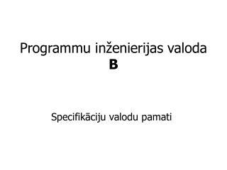 Programmu inženierijas valoda  B