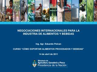 NEGOCIACIONES INTERNACIONALES PARA LA INDUSTRIA DE ALIMENTOS Y BEBIDAS Ing. Agr. Eduardo Polcan