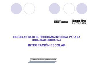 ESCUELAS BAJO EL PROGRAMA INTEGRAL PARA LA IGUALDAD EDUCATIVA INTEGRACIÓN ESCOLAR