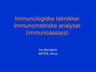 Immunologiske teknikker Immunometriske analyser (immunoassays)