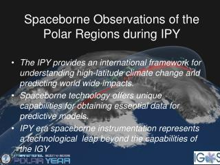 Spaceborne Observations of the Polar Regions during IPY