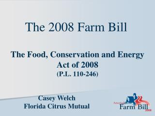 The Food, Conservation and Energy  Act of 2008  (P.L. 110-246)