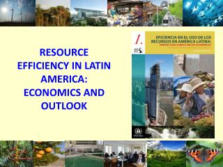 RESOURCE EFFICIENCY IN LATIN AMERICA: ECONOMICS AND OUTLOOK