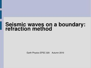 Seismic waves on a boundary:  refraction method